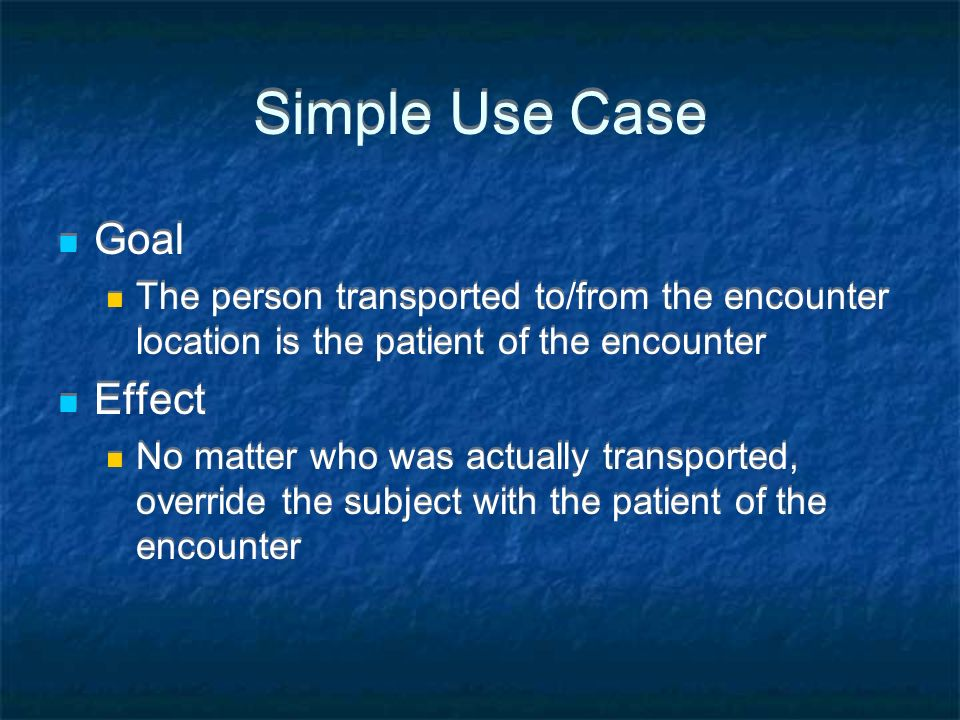 Goal The person transported to/from the encounter location is the patient of the encounter Effect No matter who was actually transported, override the subject with the patient of the encounter Goal The person transported to/from the encounter location is the patient of the encounter Effect No matter who was actually transported, override the subject with the patient of the encounter