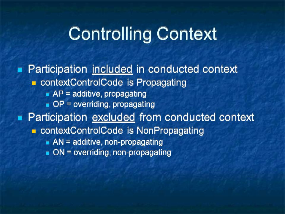 Controlling Context Participation included in conducted context contextControlCode is Propagating AP = additive, propagating OP = overriding, propagating Participation excluded from conducted context contextControlCode is NonPropagating AN = additive, non-propagating ON = overriding, non-propagating Participation included in conducted context contextControlCode is Propagating AP = additive, propagating OP = overriding, propagating Participation excluded from conducted context contextControlCode is NonPropagating AN = additive, non-propagating ON = overriding, non-propagating