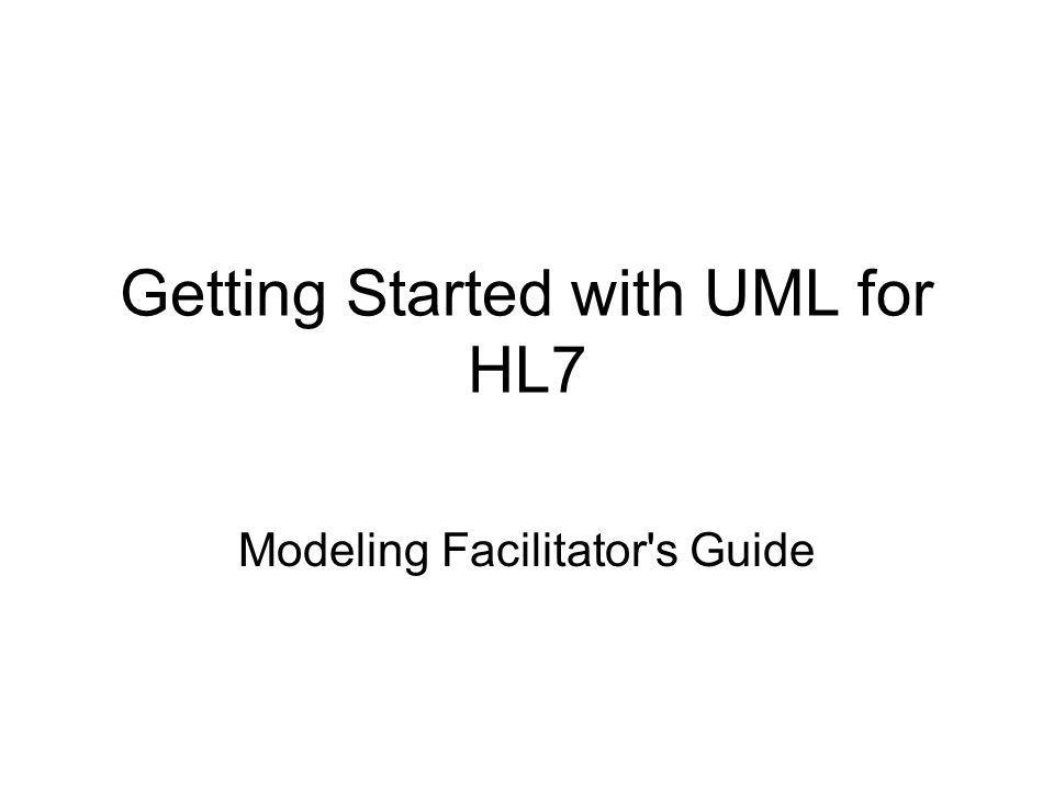 Getting Started with UML for HL7 Modeling Facilitator's Guide