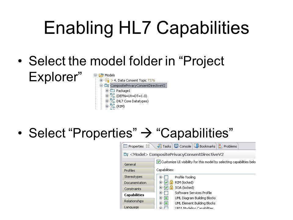 Enabling HL7 Capabilities Select the model folder in Project Explorer Select Properties Capabilities