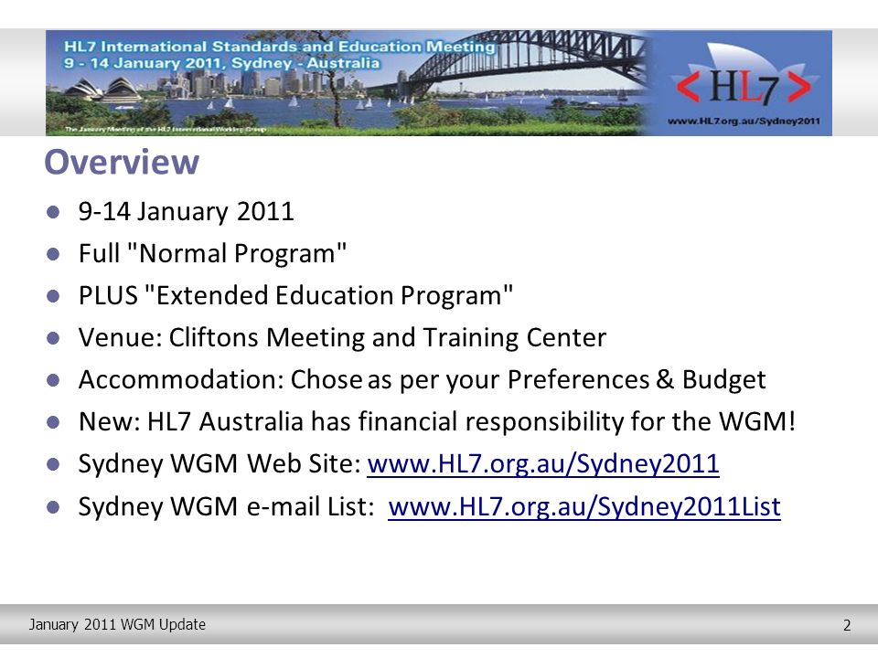 January 2011 WGM Update 2 Overview 9-14 January 2011 Full Normal Program PLUS Extended Education Program Venue: Cliftons Meeting and Training Center Accommodation: Chose as per your Preferences & Budget New: HL7 Australia has financial responsibility for the WGM.