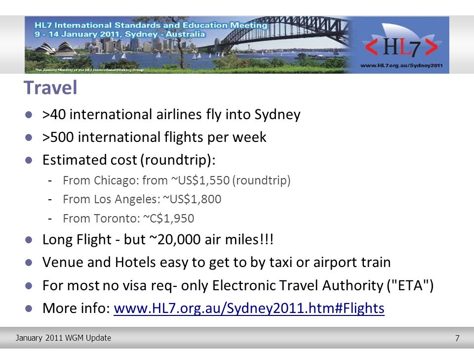 January 2011 WGM Update 7 Travel >40 international airlines fly into Sydney >500 international flights per week Estimated cost (roundtrip): -From Chicago: from ~US$1,550 (roundtrip) -From Los Angeles: ~US$1,800 -From Toronto: ~C$1,950 Long Flight - but ~20,000 air miles!!.