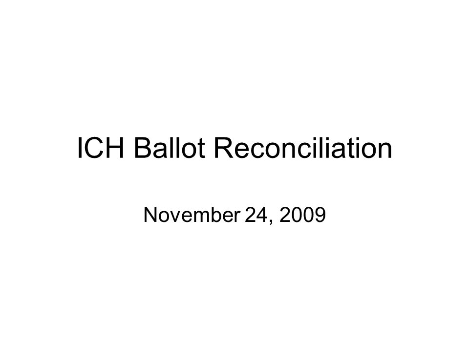 ICH Ballot Reconciliation November 24, 2009