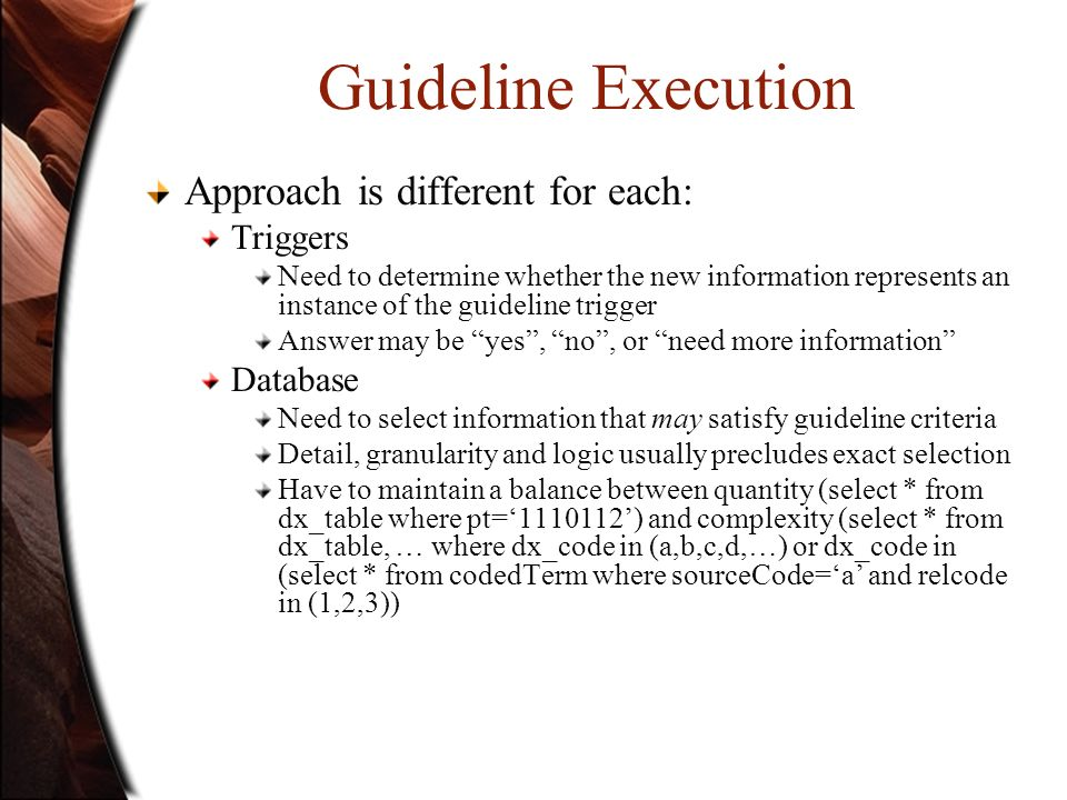 Guideline Execution Approach is different for each: Triggers Need to determine whether the new information represents an instance of the guideline tri