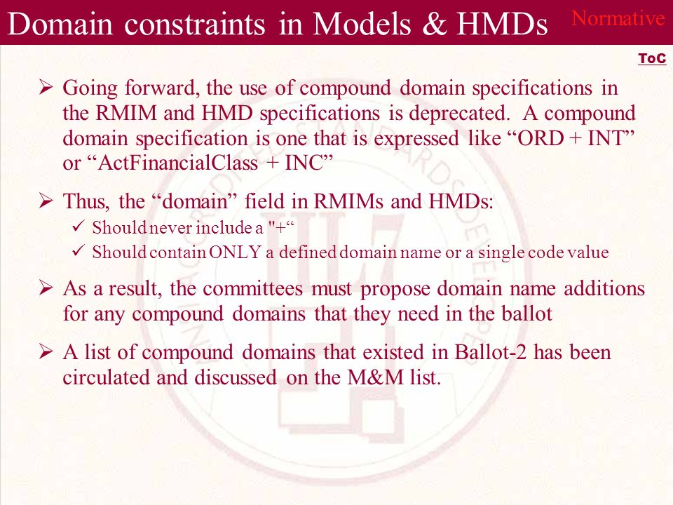 Domain constraints in Models & HMDs Going forward, the use of compound domain specifications in the RMIM and HMD specifications is deprecated.