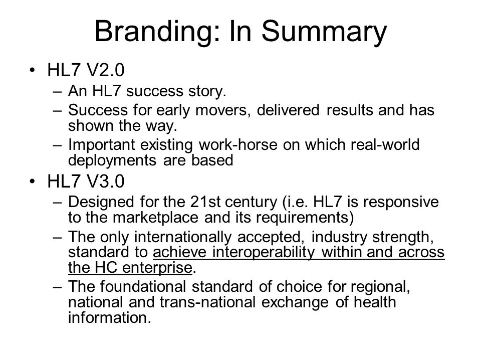 Branding: In Summary HL7 V2.0 –An HL7 success story.