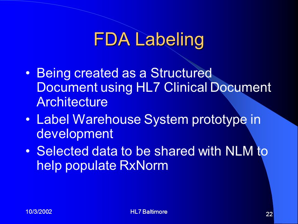 10/3/2002HL7 Baltimore 22 FDA Labeling Being created as a Structured Document using HL7 Clinical Document Architecture Label Warehouse System prototyp