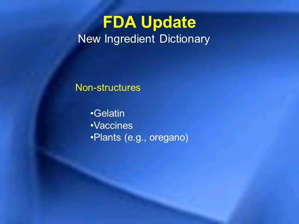 FDA Update New Ingredient Dictionary Non-structures Gelatin Vaccines Plants (e.g., oregano)