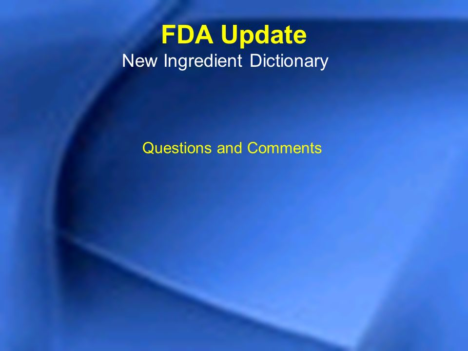 FDA Update New Ingredient Dictionary Questions and Comments