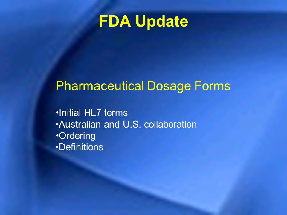 FDA Update Pharmaceutical Dosage Forms Initial HL7 terms Australian and U.S. collaboration Ordering Definitions