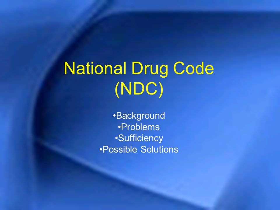 FDA Update National Drug Code (NDC) Background Problems Sufficiency Possible Solutions