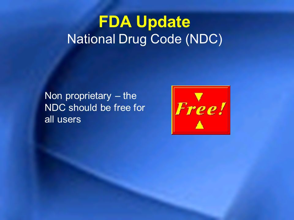 Non proprietary – the NDC should be free for all users FDA Update National Drug Code (NDC)