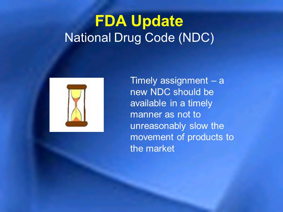 Timely assignment – a new NDC should be available in a timely manner as not to unreasonably slow the movement of products to the market FDA Update Nat