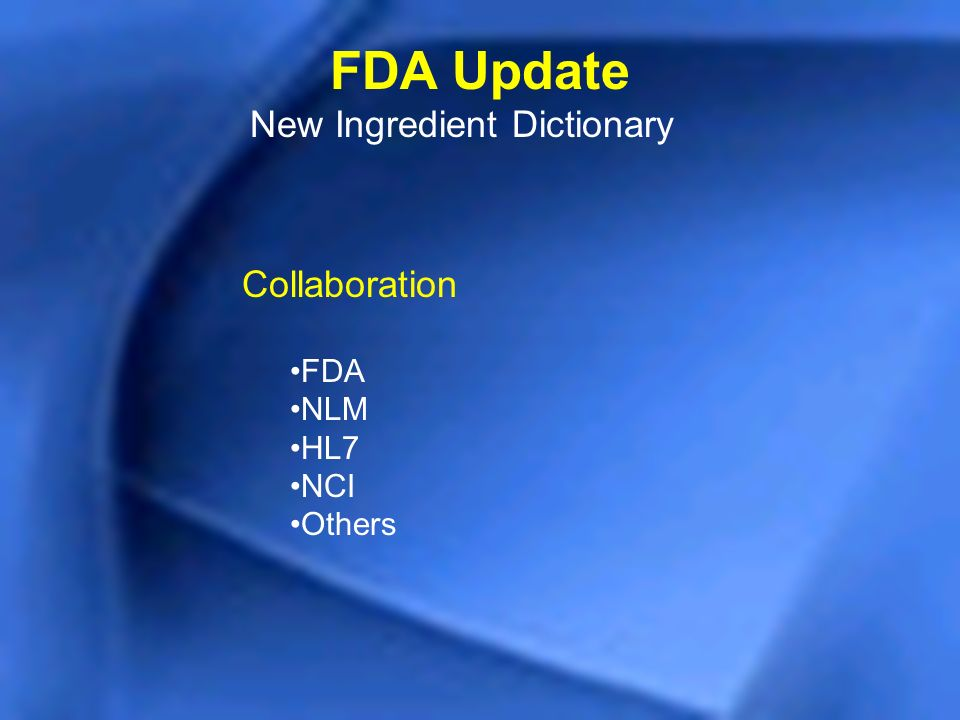 FDA Update New Ingredient Dictionary Collaboration FDA NLM HL7 NCI Others