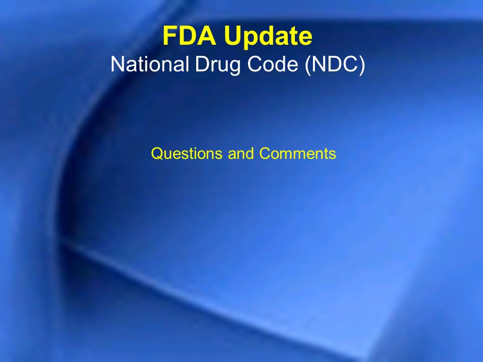 Questions and Comments FDA Update National Drug Code (NDC)