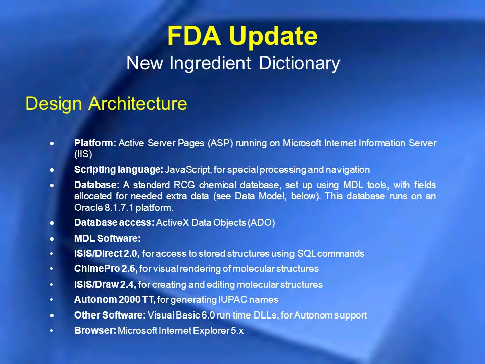 FDA Update New Ingredient Dictionary Design Architecture Platform: Active Server Pages (ASP) running on Microsoft Internet Information Server (IIS) Sc