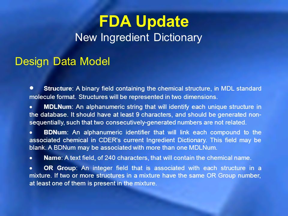 FDA Update New Ingredient Dictionary Design Data Model Structure: A binary field containing the chemical structure, in MDL standard molecule format. S