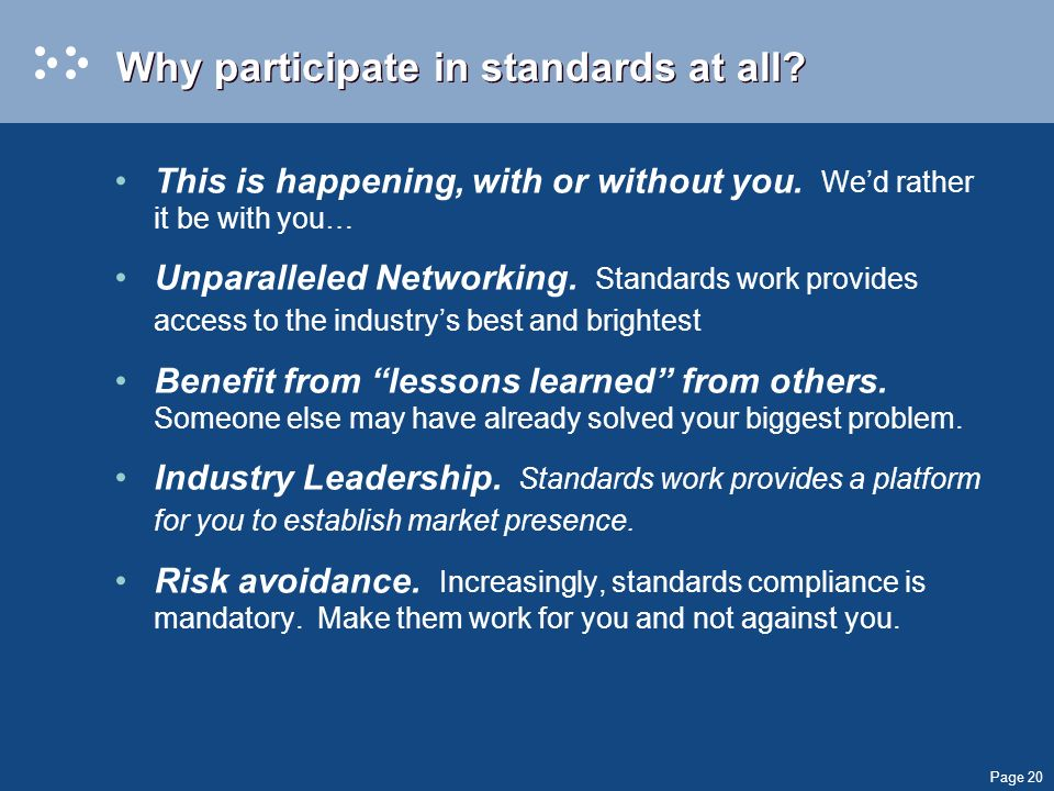Page 20 Why participate in standards at all. This is happening, with or without you.