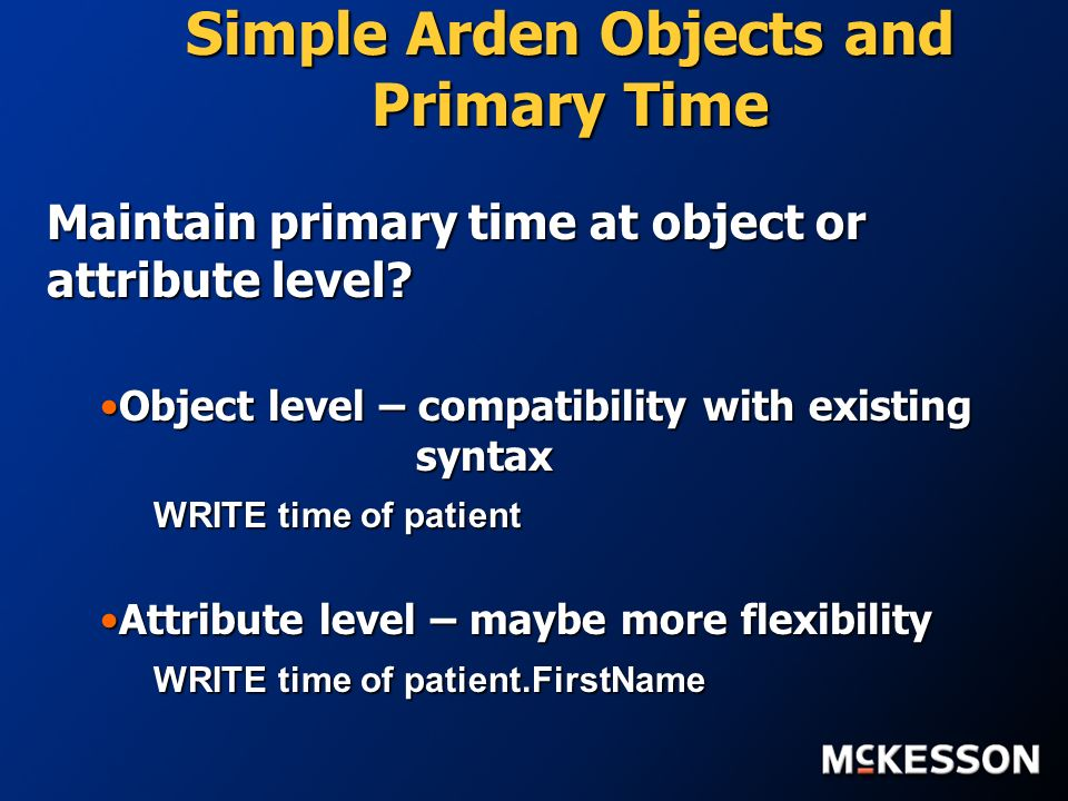 Simple Arden Objects and Primary Time Maintain primary time at object or attribute level.