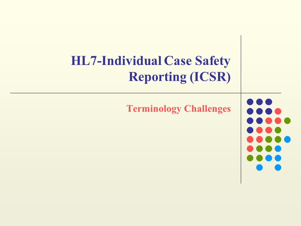 Terminology Challenges HL7-Individual Case Safety Reporting (ICSR)