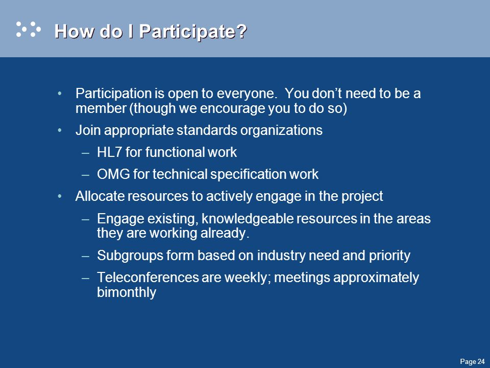 Page 24 How do I Participate? Participation is open to everyone. You dont need to be a member (though we encourage you to do so) Join appropriate stan