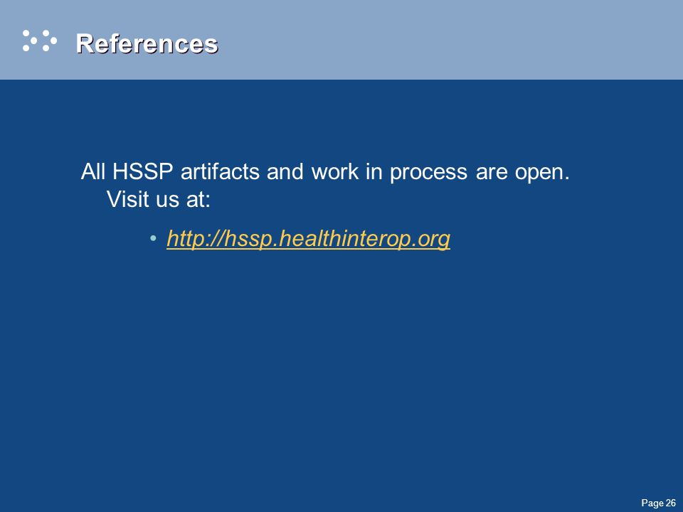 Page 26 References All HSSP artifacts and work in process are open. Visit us at: http://hssp.healthinterop.org