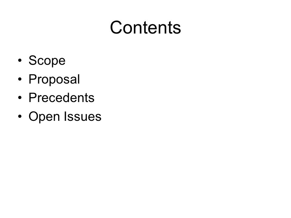 Contents Scope Proposal Precedents Open Issues