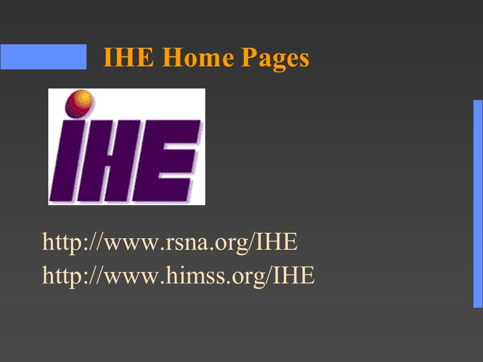 http://www.rsna.org/IHE http://www.himss.org/IHE IHE Home Pages