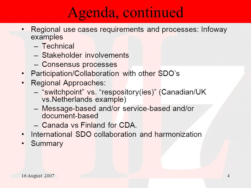 16 August 20074 Agenda, continued Regional use cases requirements and processes: Infoway examples –Technical –Stakeholder involvements –Consensus proc