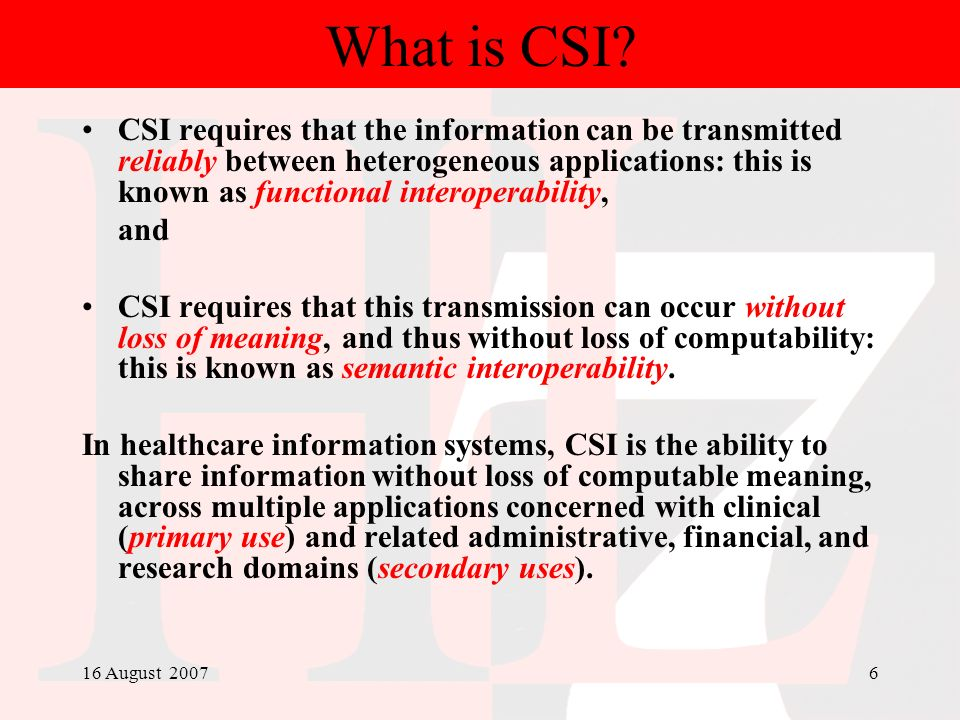16 August 20076 What is CSI? CSI requires that the information can be transmitted reliably between heterogeneous applications: this is known as functi