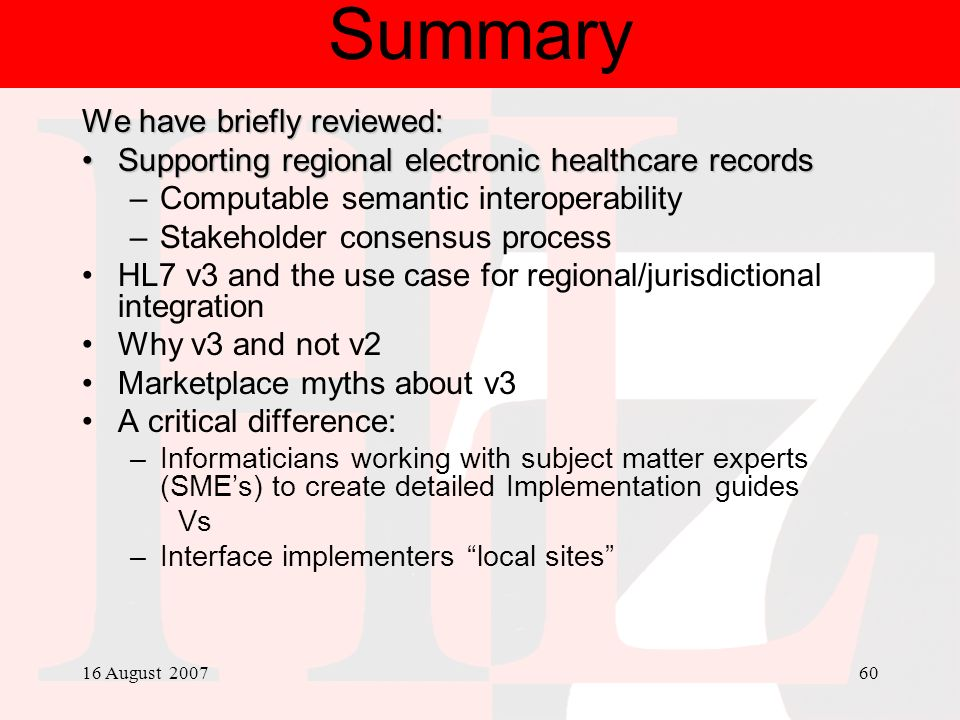 16 August 200760 Summary We have briefly reviewed: Supporting regional electronic healthcare recordsSupporting regional electronic healthcare records