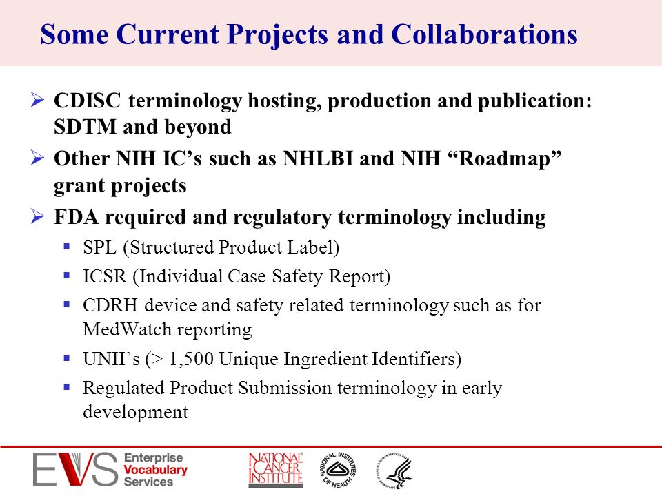 Some Current Projects and Collaborations CDISC terminology hosting, production and publication: SDTM and beyond Other NIH ICs such as NHLBI and NIH Ro