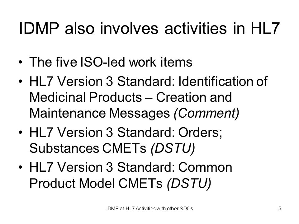 IDMP at HL7 Activities with other SDOs5 IDMP also involves activities in HL7 The five ISO-led work items HL7 Version 3 Standard: Identification of Med