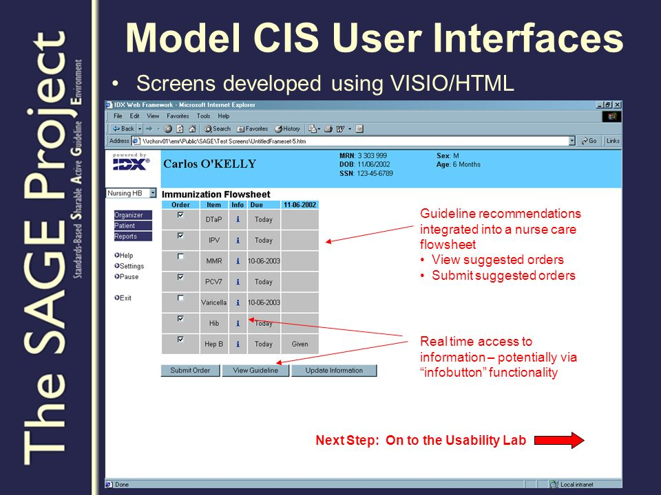 Model CIS User Interfaces Screens developed using VISIO/HTML Guideline recommendations integrated into a nurse care flowsheet View suggested orders Submit suggested orders Real time access to information – potentially via infobutton functionality Next Step: On to the Usability Lab