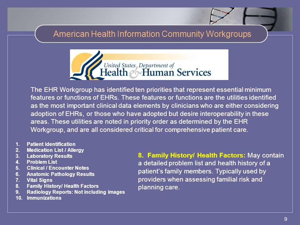 9 American Health Information Community Workgroups The EHR Workgroup has identified ten priorities that represent essential minimum features or functions of EHRs.