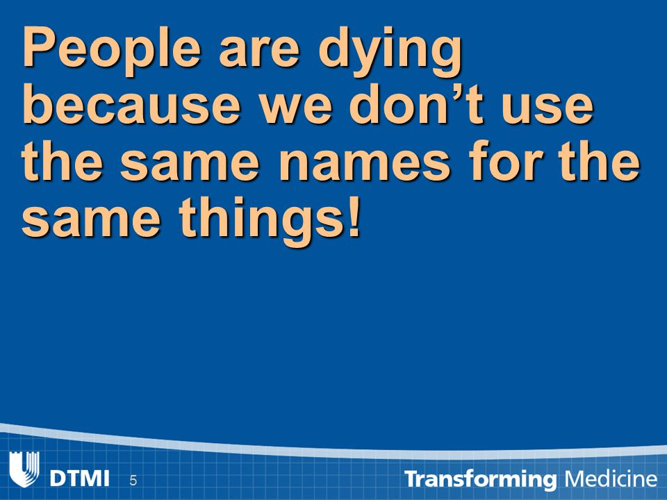 5 People are dying because we dont use the same names for the same things!