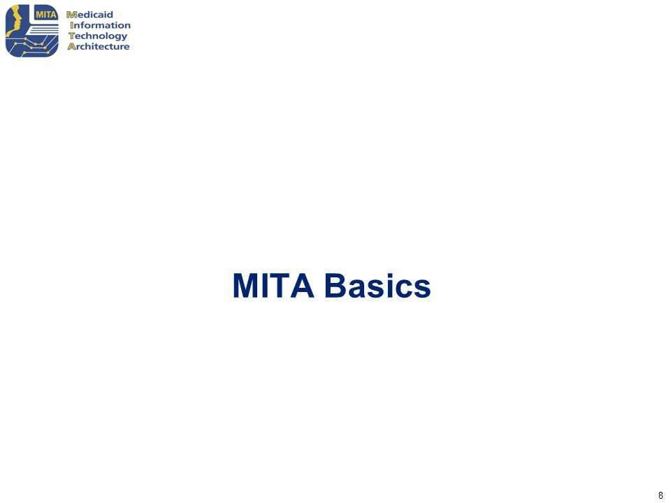 9 – MITA guidelines apply; FFP available – Entity is encouraged to follow MITA guidelines – May exchange information; may influence MITA or vice versa SURS or Fraud Contractor Benefit Manager Provider Other Payer Other Agency CMS License Board RHIO FEA FHA CDC Department of Homeland Security ONC Standards Organization MITA Business Process #3 MITA Business Process #2 MITA Business Process #1 State Unemploy- ment Agency MSIS Data; Dual Eligibility Interface Standards of Interoperability; EHR Interface Use Standards; Develop New Ones Information Exchange Guidelines; Directives Notifications and Alerts MITA Medicaid Enterprise