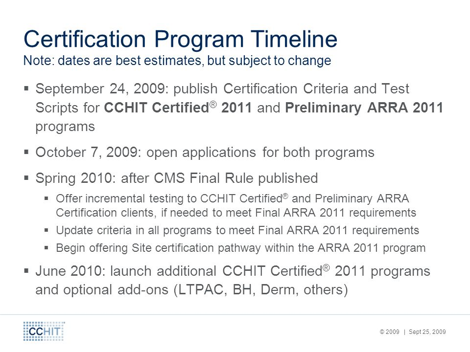 © 2009 | Sept 25, 2009 Certification Program Timeline Note: dates are best estimates, but subject to change September 24, 2009: publish Certification
