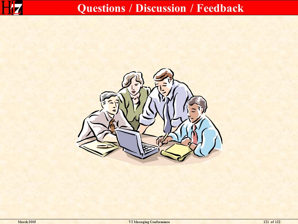 March 2005V2 Messaging Conformance121 of 122 Questions / Discussion / Feedback