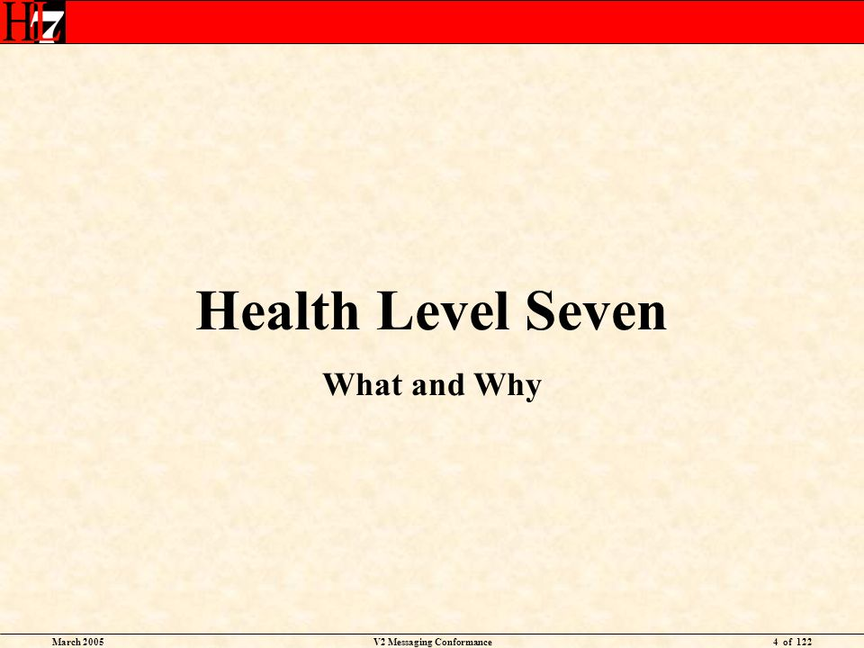 March 2005V2 Messaging Conformance4 of 122 Health Level Seven What and Why