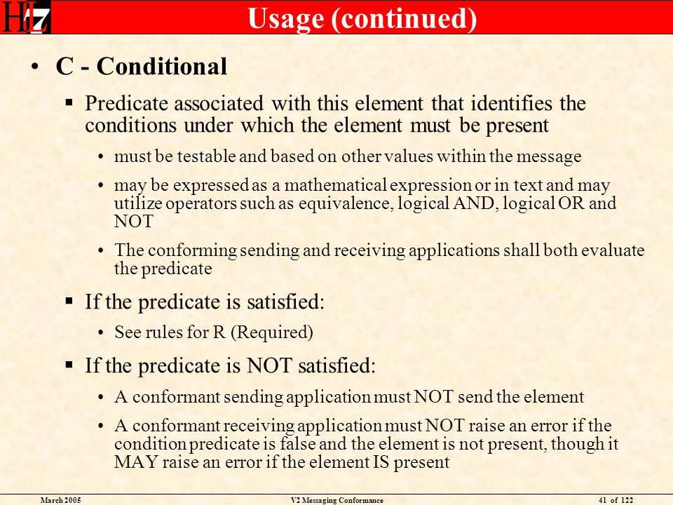 March 2005V2 Messaging Conformance41 of 122 Usage (continued) C - Conditional Predicate associated with this element that identifies the conditions un