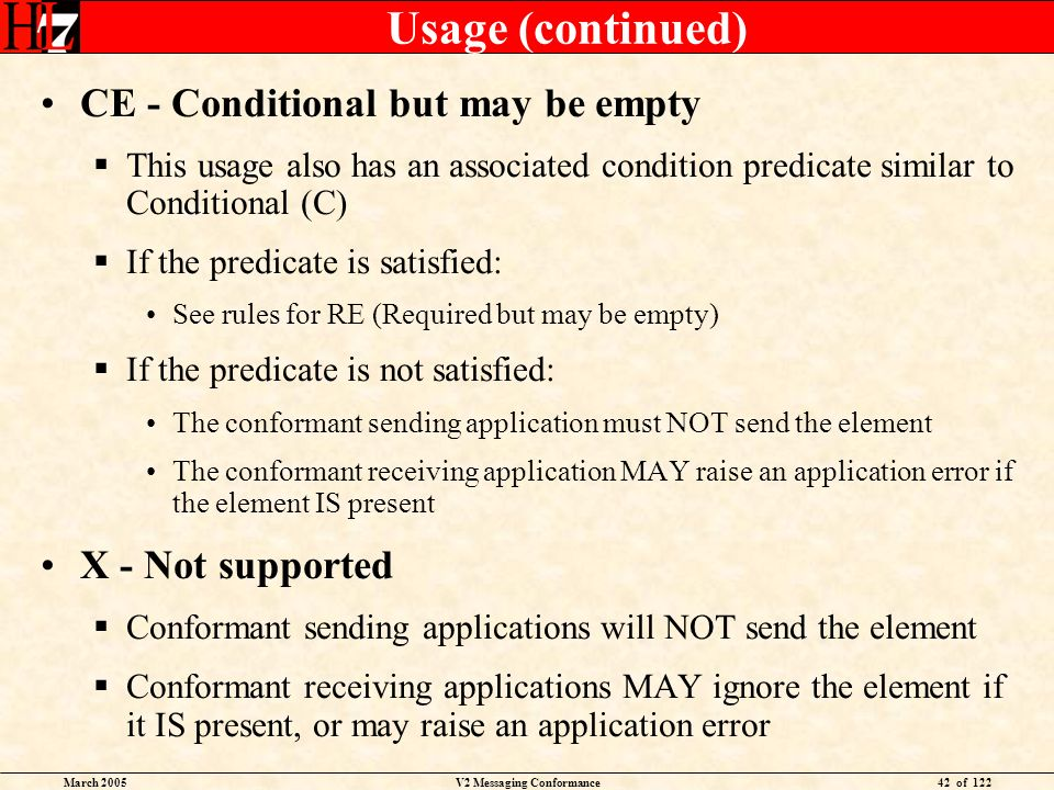March 2005V2 Messaging Conformance42 of 122 Usage (continued) CE - Conditional but may be empty This usage also has an associated condition predicate