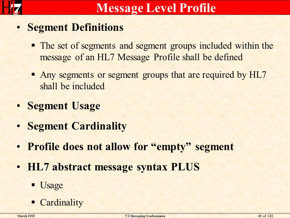 March 2005V2 Messaging Conformance48 of 122 Message Level Profile Segment Definitions The set of segments and segment groups included within the messa