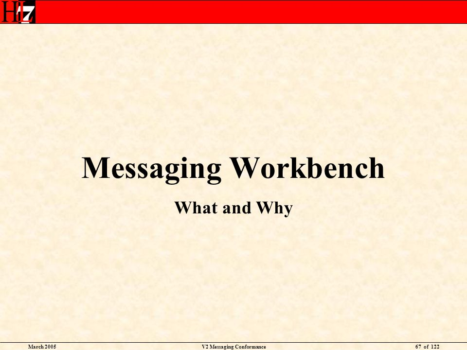 March 2005V2 Messaging Conformance67 of 122 Messaging Workbench What and Why