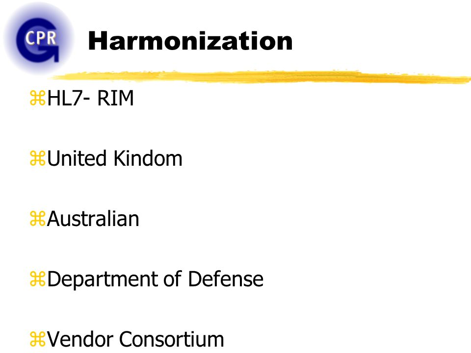 Harmonization zHL7- RIM zUnited Kindom zAustralian zDepartment of Defense zVendor Consortium