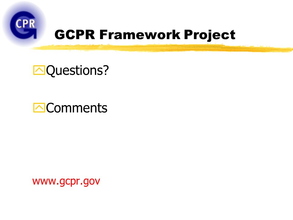 GCPR Framework Project yQuestions? yComments www.gcpr.gov