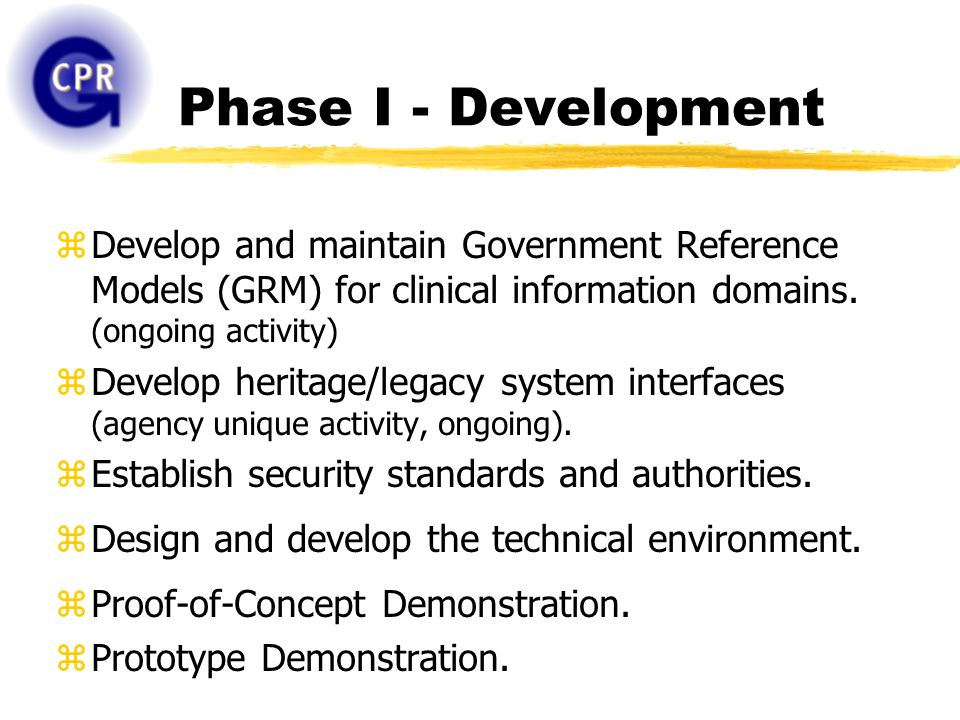 Phase I - Development zDevelop and maintain Government Reference Models (GRM) for clinical information domains.