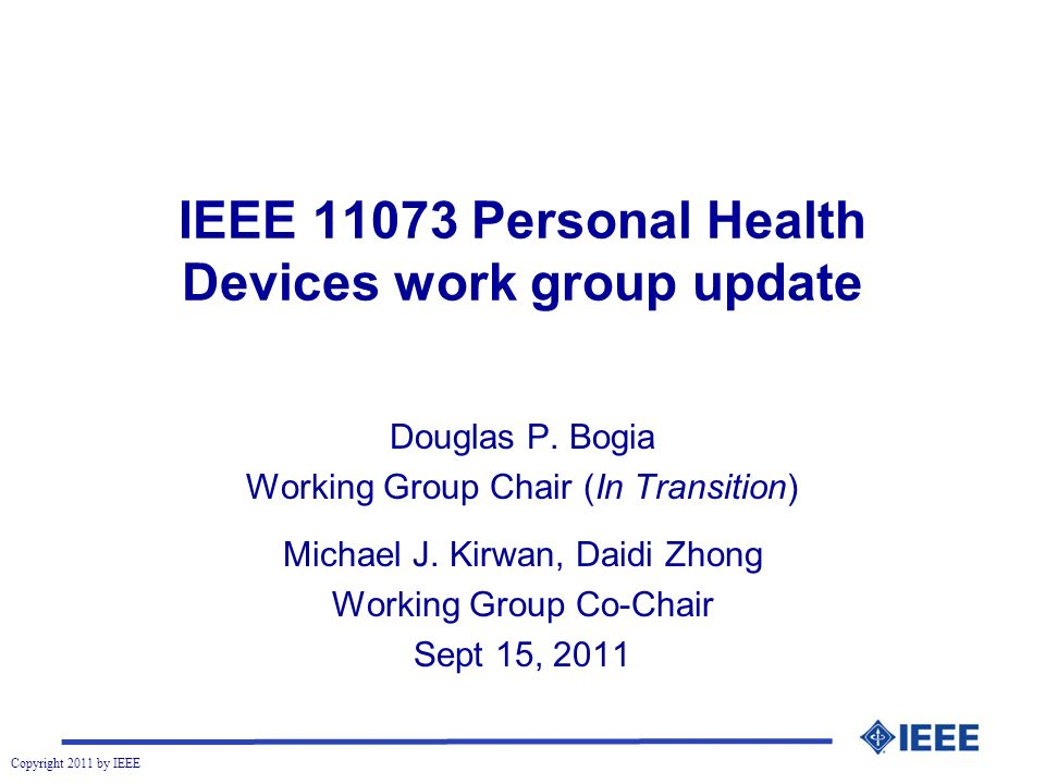 Copyright 2011 by IEEE IEEE Personal Health Devices work group update Douglas P.