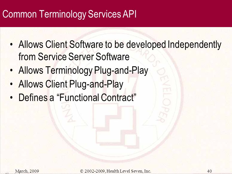 March, 2009 39© 2002-2009, Health Level Seven, Inc. CTS API – Distributed Services IHC Picklist Tool Internet Service Application Service Interface Da