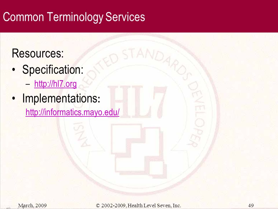 March, 2009 48© 2002-2009, Health Level Seven, Inc. Common Terminology Services Interface specification –Different message processing applications, sa